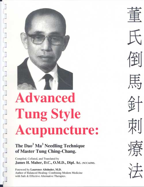 Advanced Tung Style Acupuncture: The Dao Ma Needling Technique of Master Tung Ching Chang
